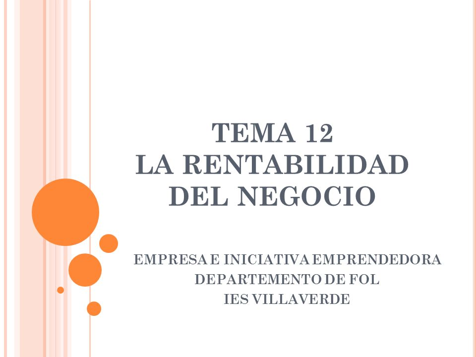TEMA 12 LA RENTABILIDAD DEL NEGOCIO EMPRESA E INICIATIVA EMPRENDEDORA DEPARTEMENTO DE FOL IES VILLAVERDE