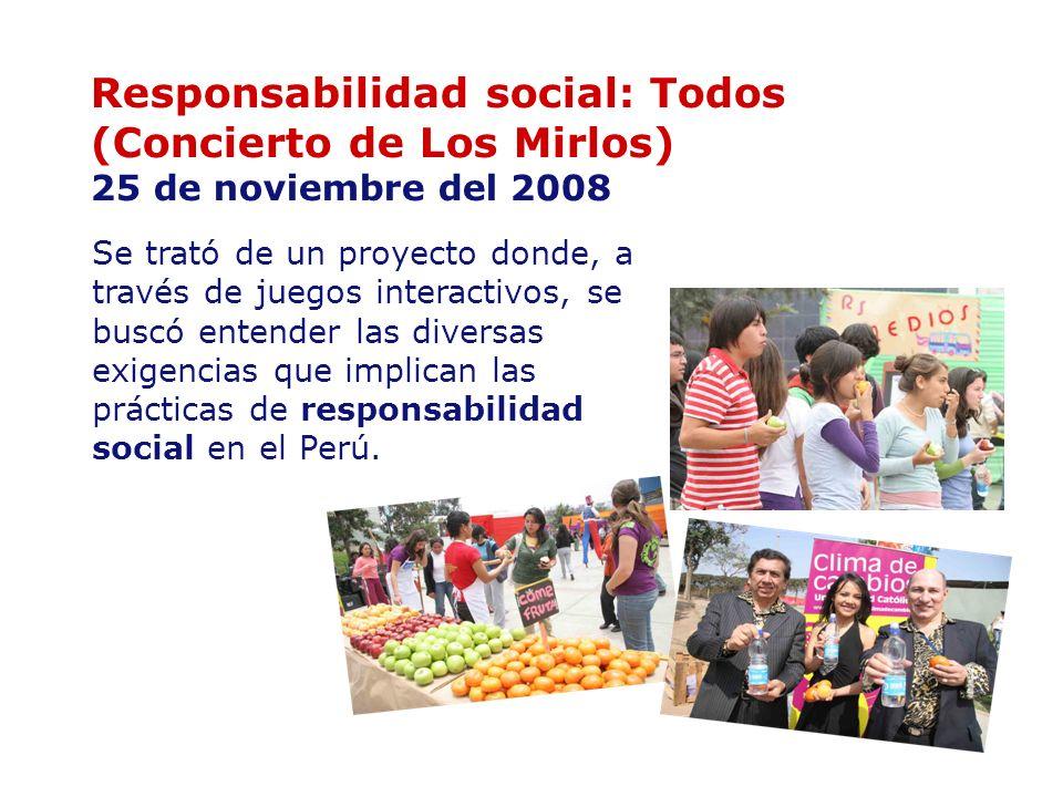 Responsabilidad social: Todos (Concierto de Los Mirlos) 25 de noviembre del 2008 Se trató de un proyecto donde, a través de juegos interactivos, se bu