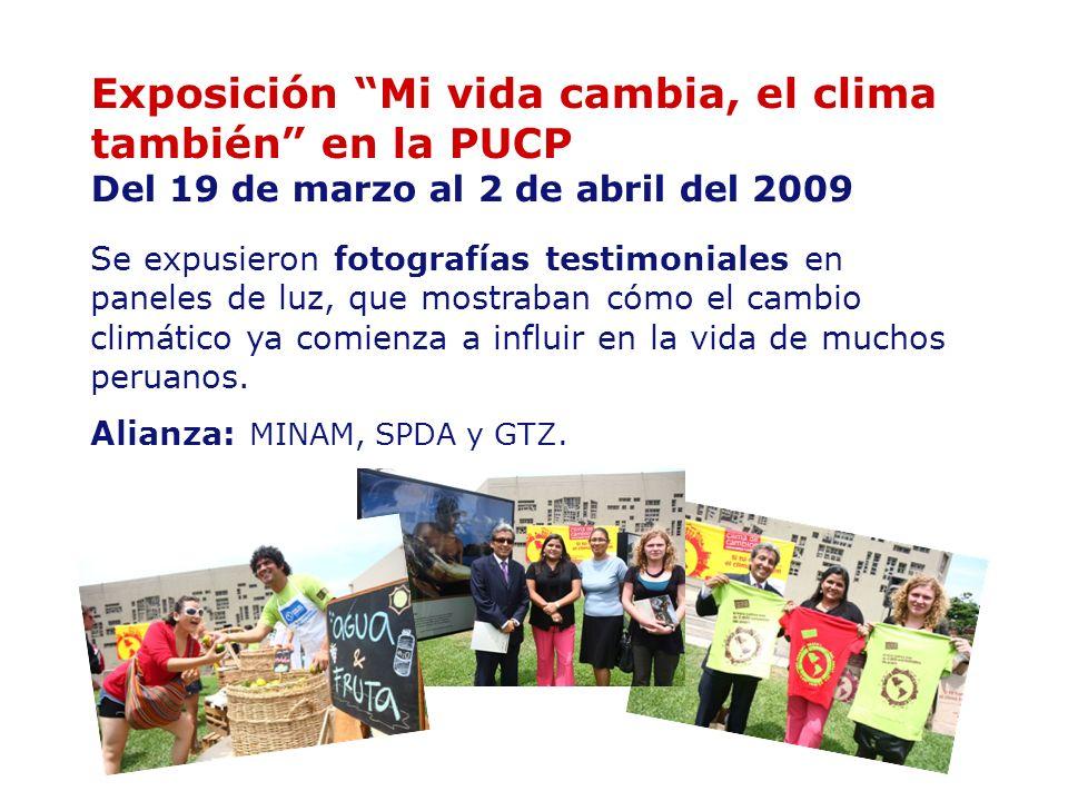 Exposición Mi vida cambia, el clima también en la PUCP Del 19 de marzo al 2 de abril del 2009 Se expusieron fotografías testimoniales en paneles de lu