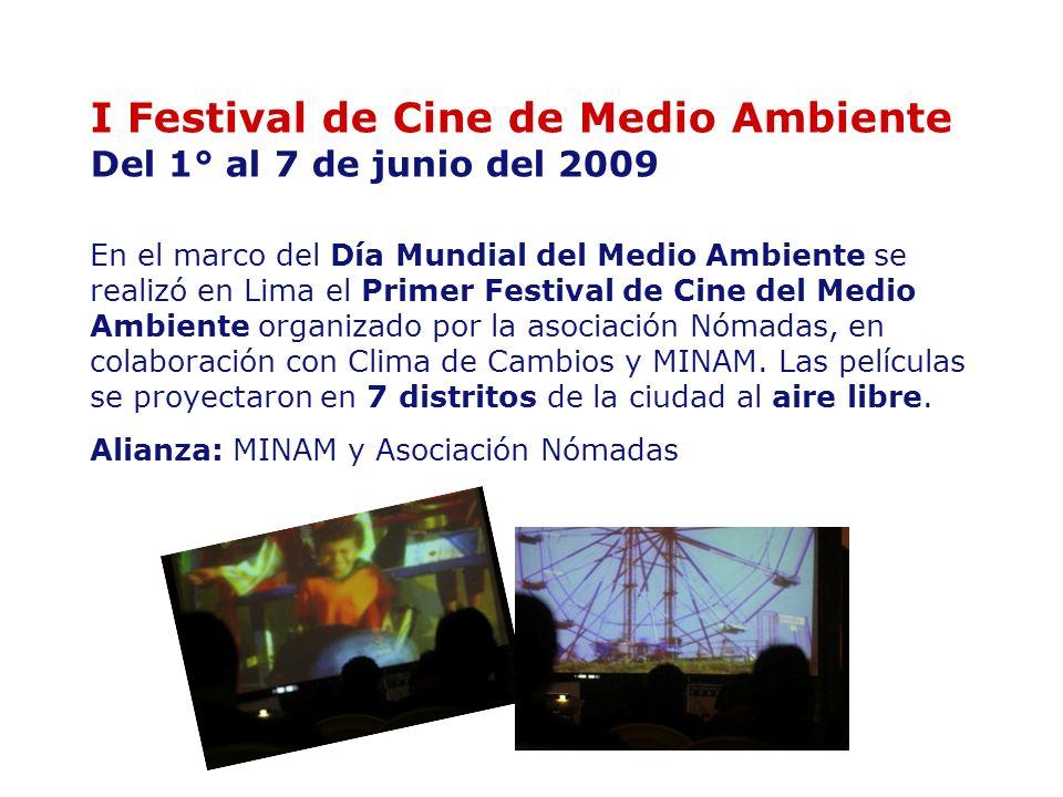 I Festival de Cine de Medio Ambiente Del 1° al 7 de junio del 2009 En el marco del Día Mundial del Medio Ambiente se realizó en Lima el Primer Festiva