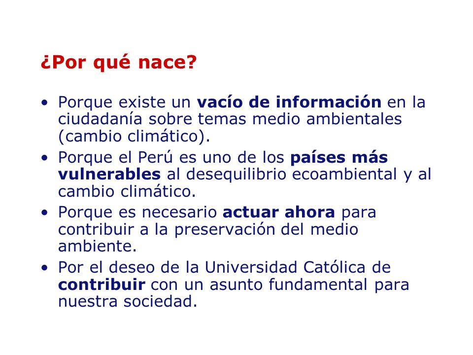 ¿Por qué nace? Porque existe un vacío de información en la ciudadanía sobre temas medio ambientales (cambio climático). Porque el Perú es uno de los p