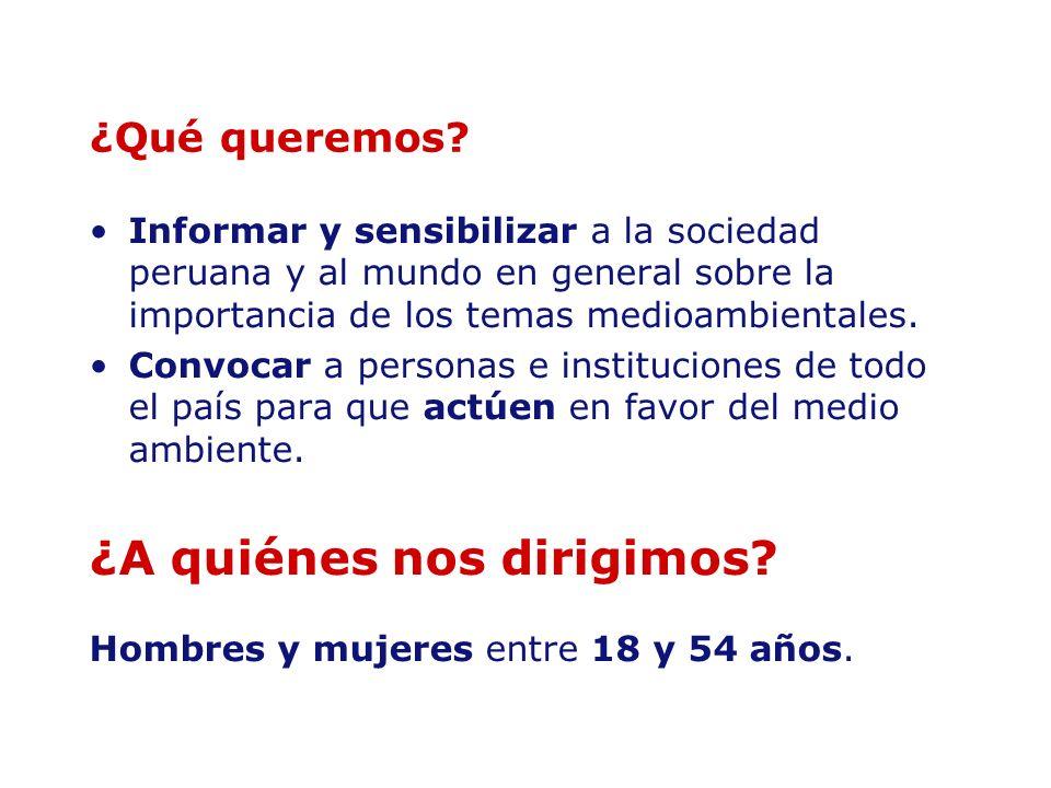 ¿Qué queremos? Informar y sensibilizar a la sociedad peruana y al mundo en general sobre la importancia de los temas medioambientales. Convocar a pers