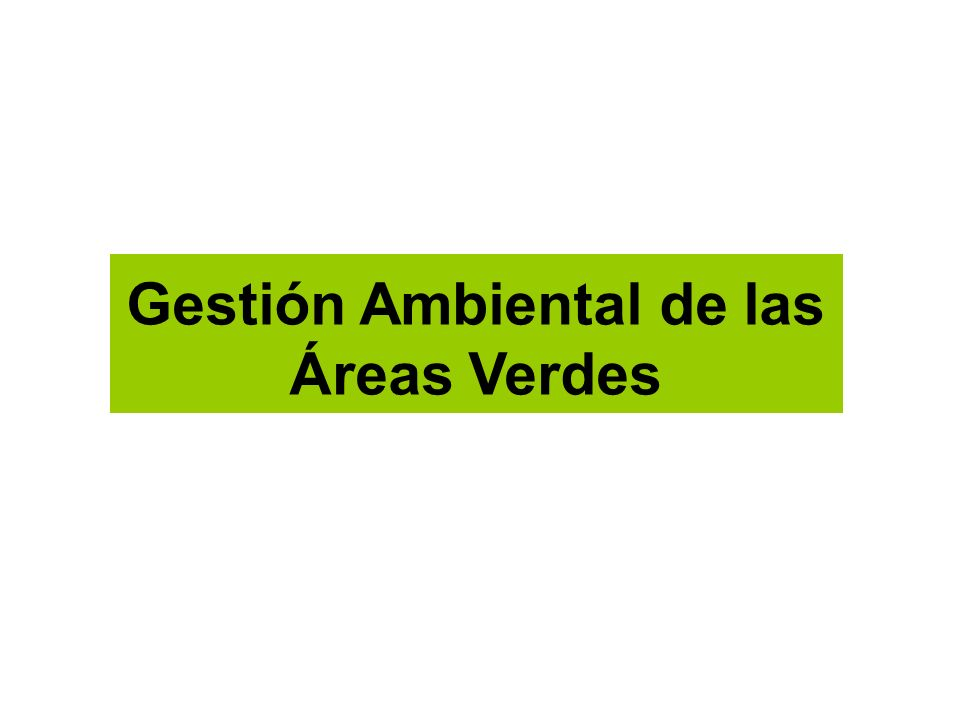 Áreas verdes Es todo espacio cubierto por vegetación pudiendo presentarse de manera natural o inducida por el hombre