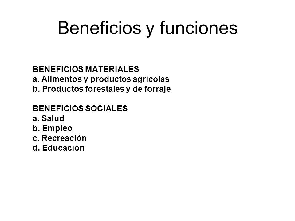 Beneficios y funciones BENEFICIOS MATERIALES a. Alimentos y productos agrícolas b. Productos forestales y de forraje BENEFICIOS SOCIALES a. Salud b. E