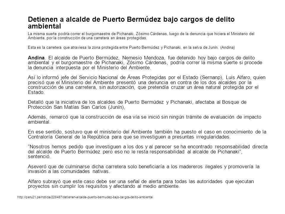 Detienen a alcalde de Puerto Bermúdez bajo cargos de delito ambiental La misma suerte podría correr el burgomaestre de Pichanaki, Zósimo Cárdenas, lue