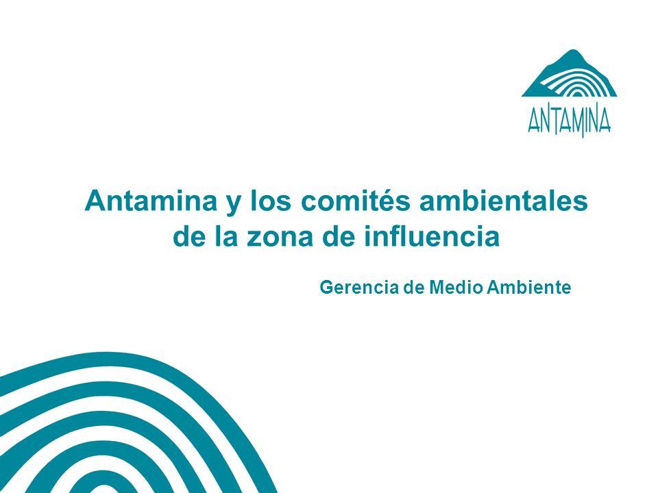 Antamina y los comités ambientales de la zona de influencia Gerencia de Medio Ambiente