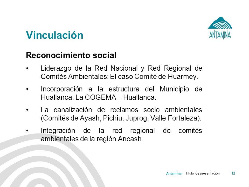 Antamina: Título de presentación12 Vinculación Reconocimiento social Liderazgo de la Red Nacional y Red Regional de Comités Ambientales: El caso Comit