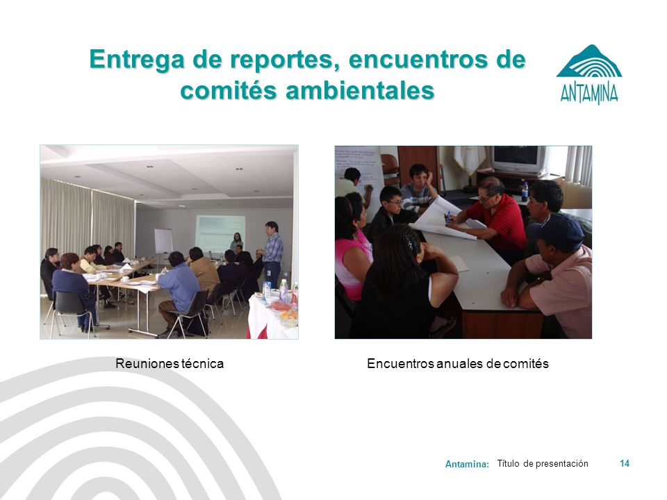 Antamina: Título de presentación14 Entrega de reportes, encuentros de comités ambientales Reuniones técnicaEncuentros anuales de comités