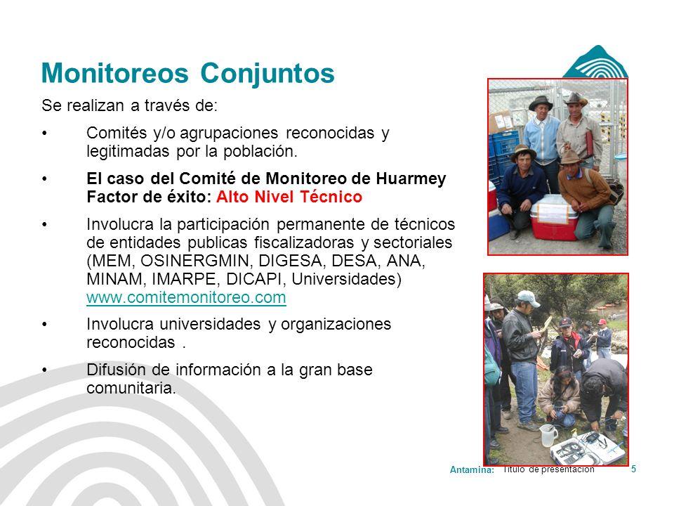 Antamina: Título de presentación5 Monitoreos Conjuntos Se realizan a través de: Comités y/o agrupaciones reconocidas y legitimadas por la población. E