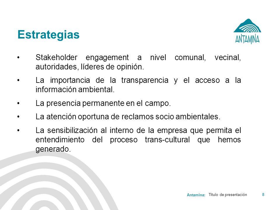 Antamina: Título de presentación8 Estrategias Stakeholder engagement a nivel comunal, vecinal, autoridades, líderes de opinión. La importancia de la t
