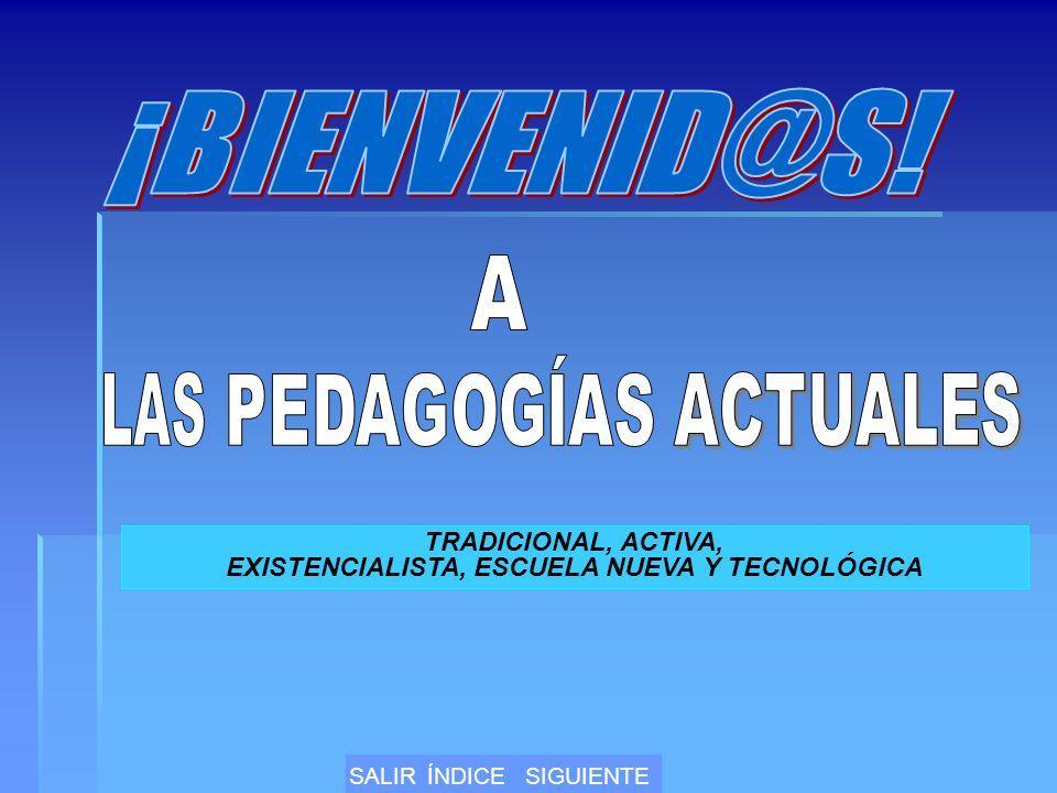 TRADICIONAL, ACTIVA, EXISTENCIALISTA, ESCUELA NUEVA Y TECNOLÓGICA SALIRÍNDICESIGUIENTE