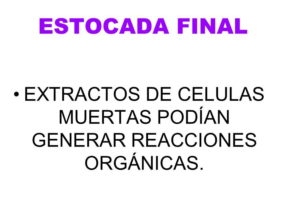 ESTOCADA FINAL EXTRACTOS DE CELULAS MUERTAS PODÍAN GENERAR REACCIONES ORGÁNICAS.