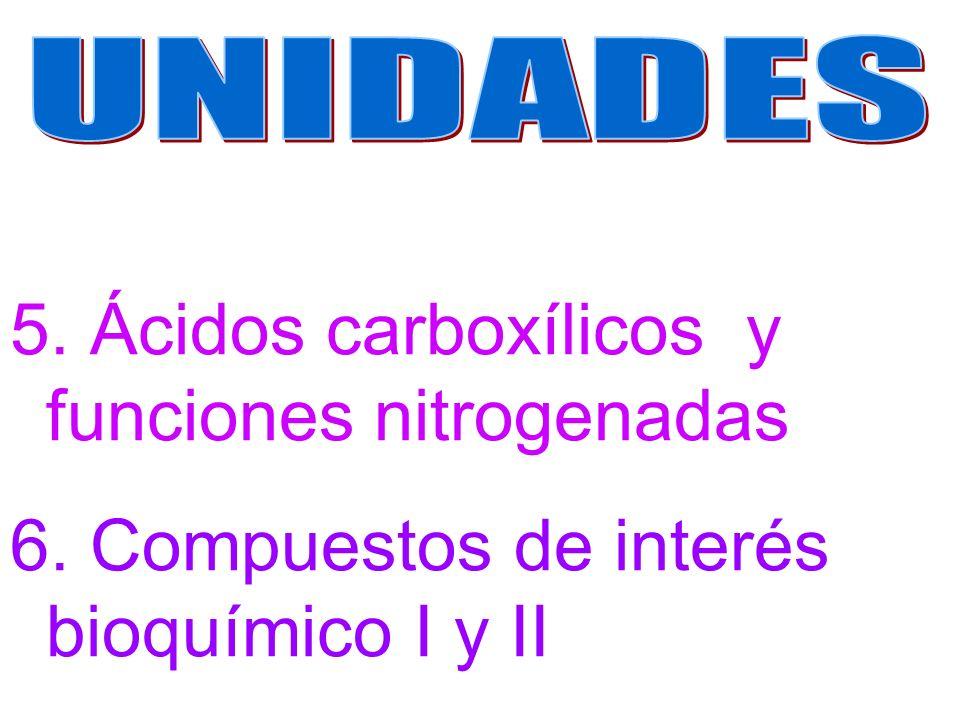 5. Ácidos carboxílicos y funciones nitrogenadas 6. Compuestos de interés bioquímico I y II