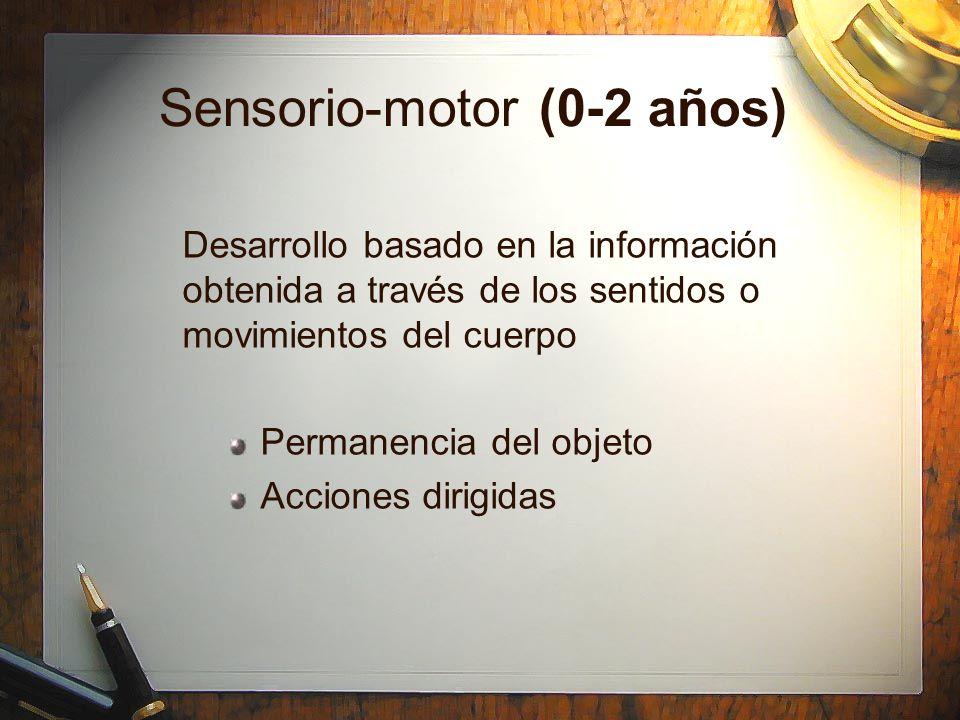 Sensorio-motor (0-2 años) Desarrollo basado en la información obtenida a través de los sentidos o movimientos del cuerpo Permanencia del objeto Accion