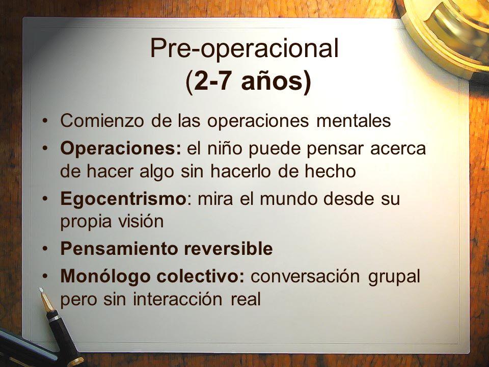 Pre-operacional (2-7 años) Comienzo de las operaciones mentales Operaciones: el niño puede pensar acerca de hacer algo sin hacerlo de hecho Egocentris