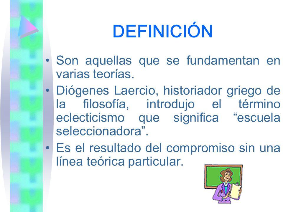 DEFINICIÓN Son aquellas que se fundamentan en varias teorías. Diógenes Laercio, historiador griego de la filosofía, introdujo el término eclecticismo