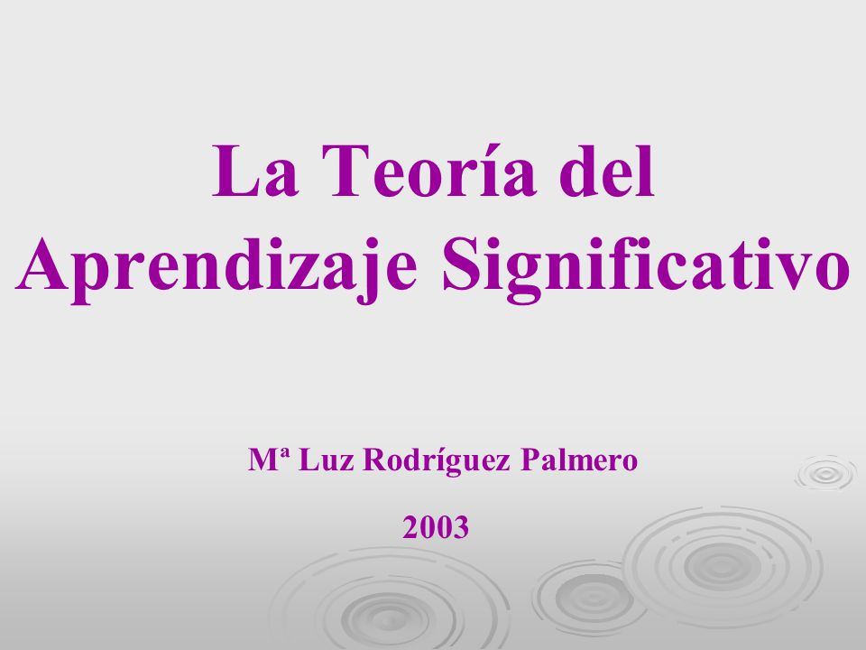 1963 The Pyschology of Meaningul Verbal Learning 2004 Teoría del Aprendizaje Significativo