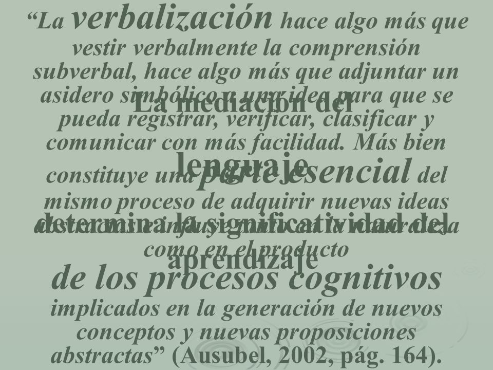La verbalización hace algo más que vestir verbalmente la comprensión subverbal, hace algo más que adjuntar un asidero simbólico a una idea para que se