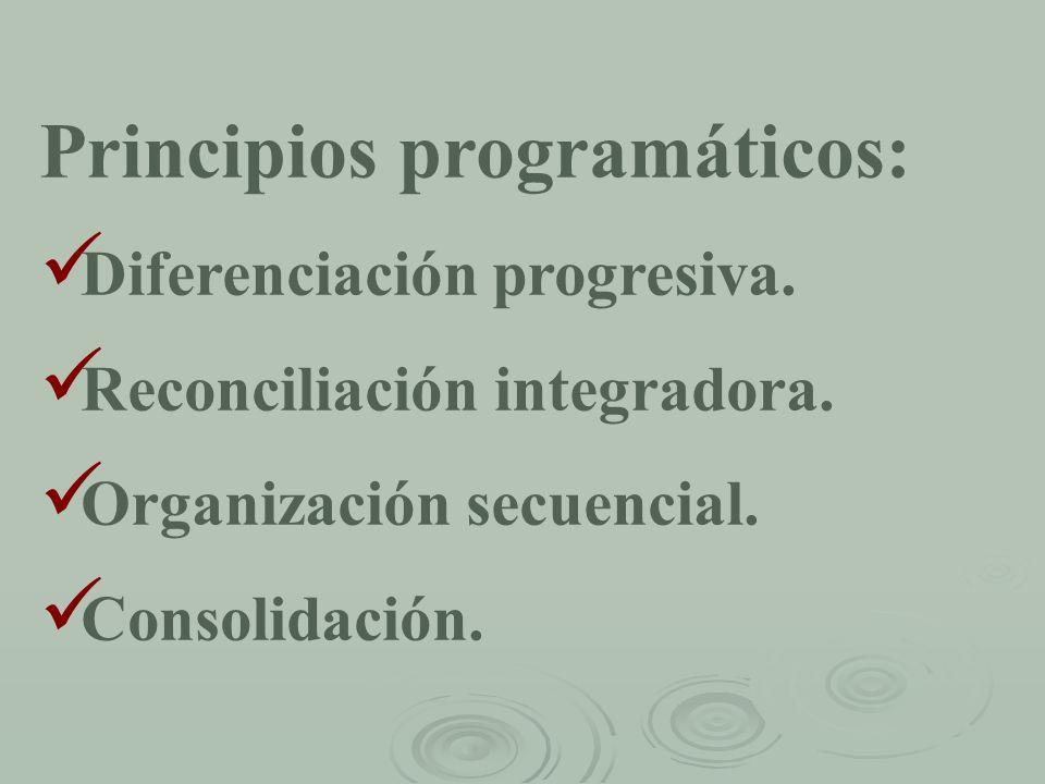 Principios programáticos: Diferenciación progresiva. Reconciliación integradora. Organización secuencial. Consolidación.