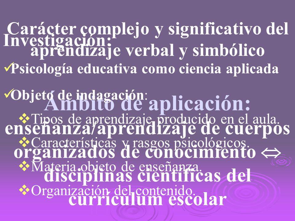 Ámbito de aplicación: enseñanza/aprendizaje de cuerpos organizados de conocimiento disciplinas científicas del currículum escolar Investigación: Psico