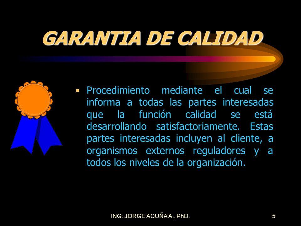 ING. JORGE ACUÑA A., PhD.4 ASEGURAMIENTO DE LA CALIDAD Actividad a través de la cual los niveles ejecutivos de la empresa desean obtener un alto grado