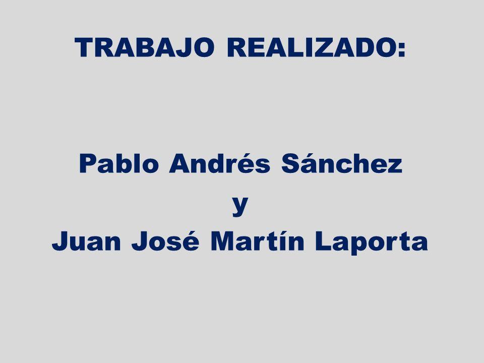 TRABAJO REALIZADO: Pablo Andrés Sánchez y Juan José Martín Laporta