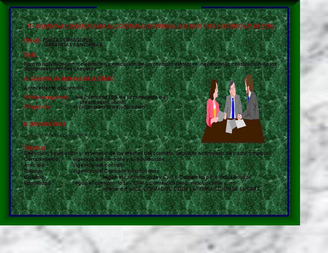 15. 15. GARANTIAS Y SEGUROS PARA LA CONTRATACION PUBLICA (LEY 80 DE 1993 Y DECRETO 679 DE 1994) ClasesPOLIZAS DE SEGUROS GARANTIAS BANCARIAS Tipos: Pa