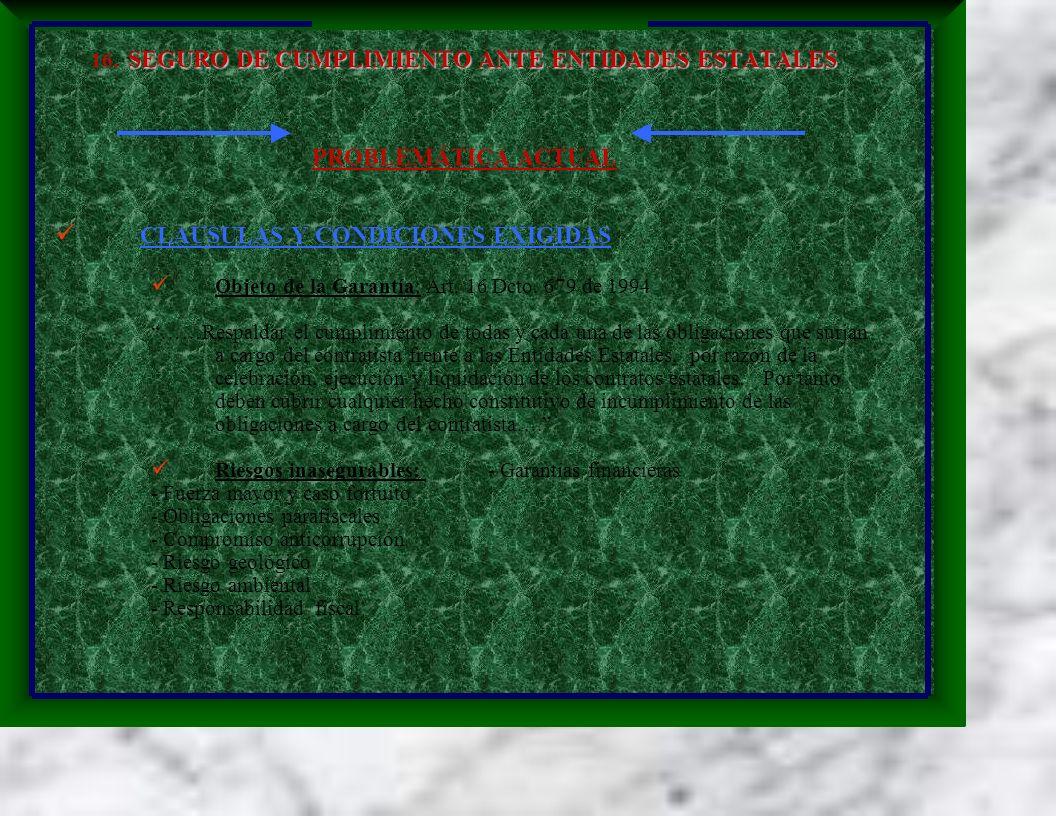 SEGURO DE CUMPLIMIENTO ANTE ENTIDADES ESTATALES 16. SEGURO DE CUMPLIMIENTO ANTE ENTIDADES ESTATALES PROBLEMÁTICA ACTUAL CLAUSULAS Y CONDICIONES EXIGID