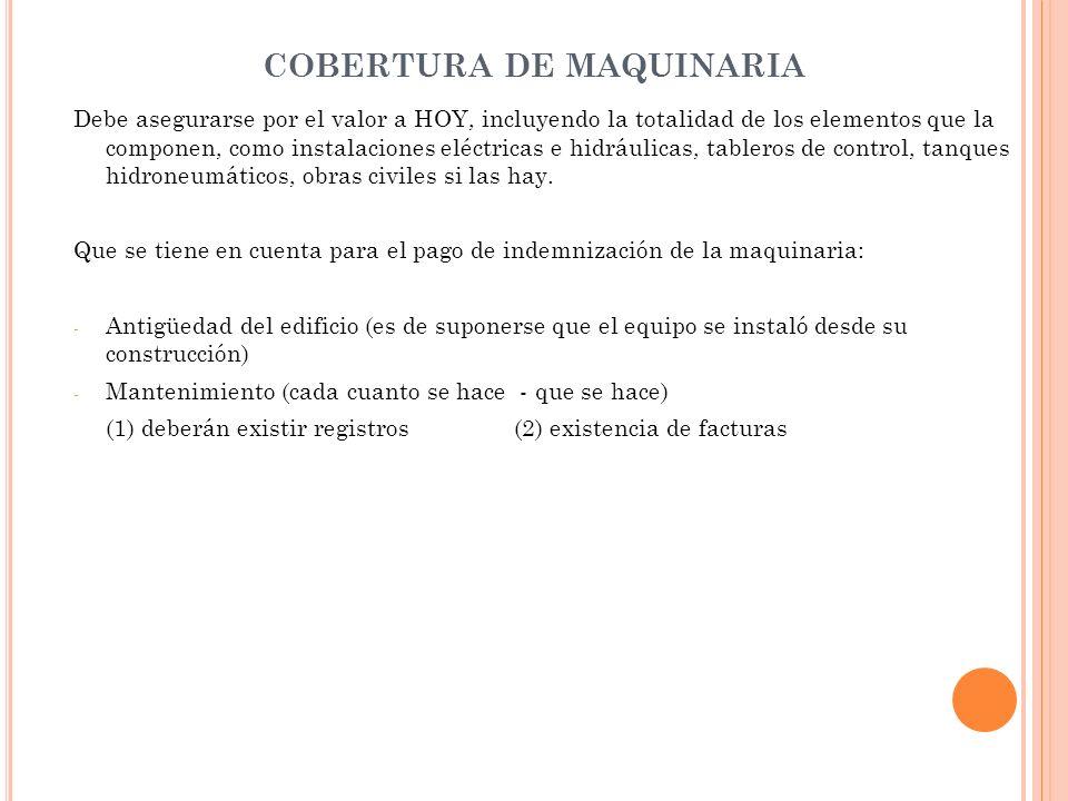 COBERTURA DE MAQUINARIA Debe asegurarse por el valor a HOY, incluyendo la totalidad de los elementos que la componen, como instalaciones eléctricas e
