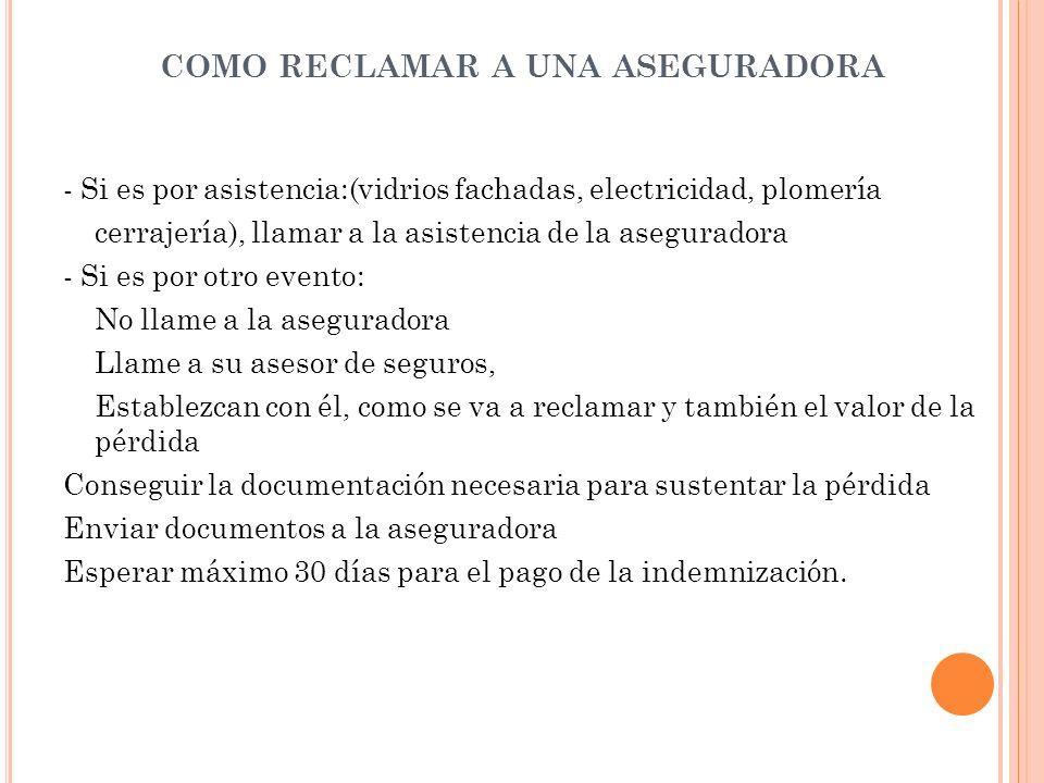 COMO RECLAMAR A UNA ASEGURADORA - Si es por asistencia:(vidrios fachadas, electricidad, plomería cerrajería), llamar a la asistencia de la aseguradora