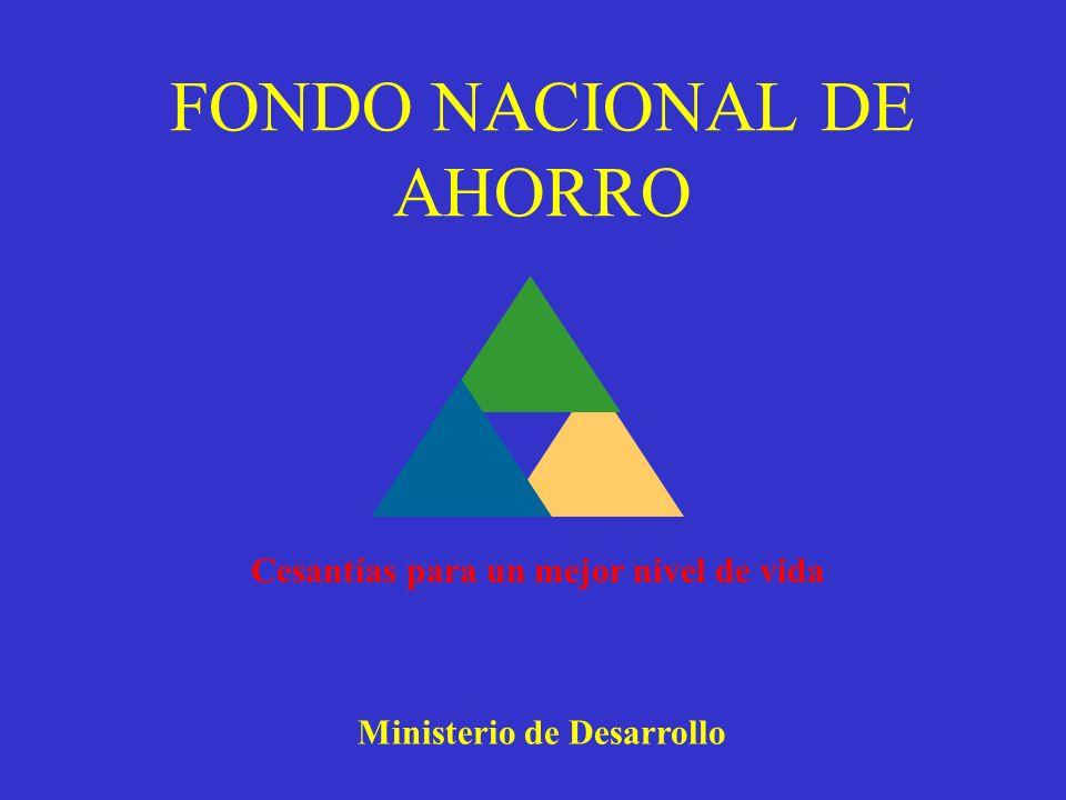 FONDO NACIONAL DE AHORRO Cesantías para un mejor nivel de vida Ministerio de Desarrollo
