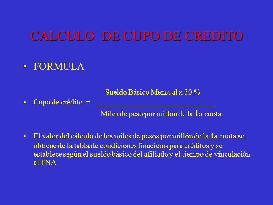 CALCULO DE CUPO DE CREDITO FORMULA Sueldo Básico Mensual x 30 % Cupo de crédito = _______________________________ Miles de peso por millon de la 1 a c