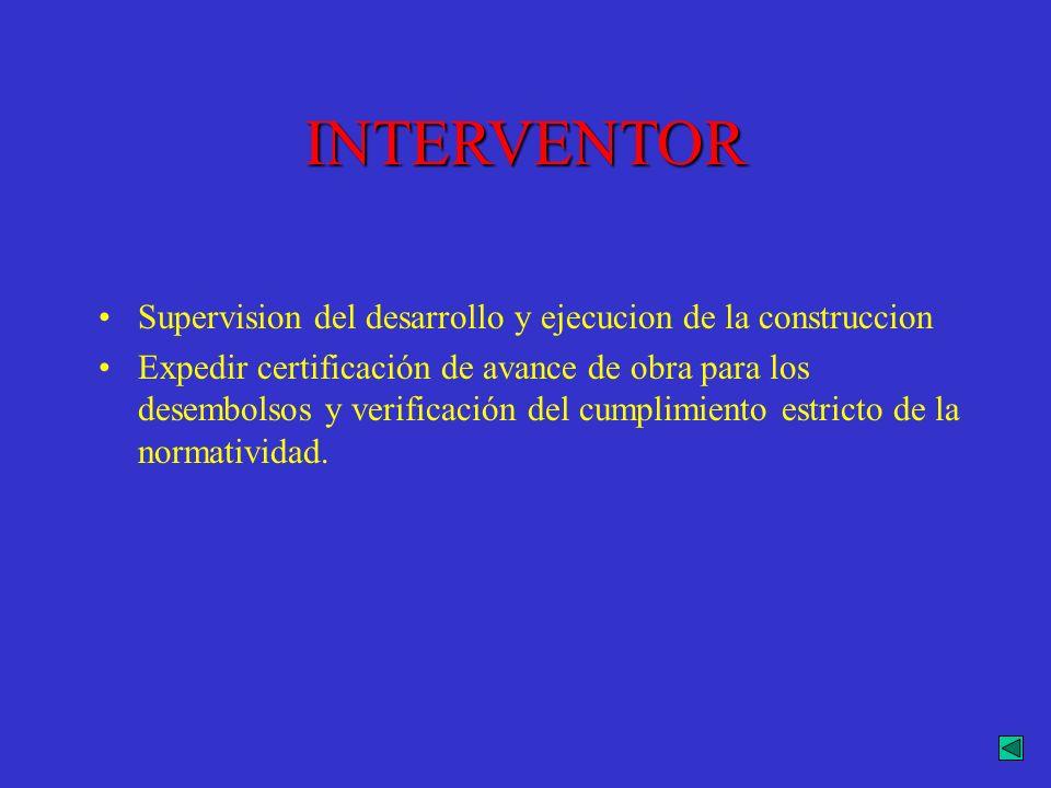 INTERVENTOR Supervision del desarrollo y ejecucion de la construccion Expedir certificación de avance de obra para los desembolsos y verificación del
