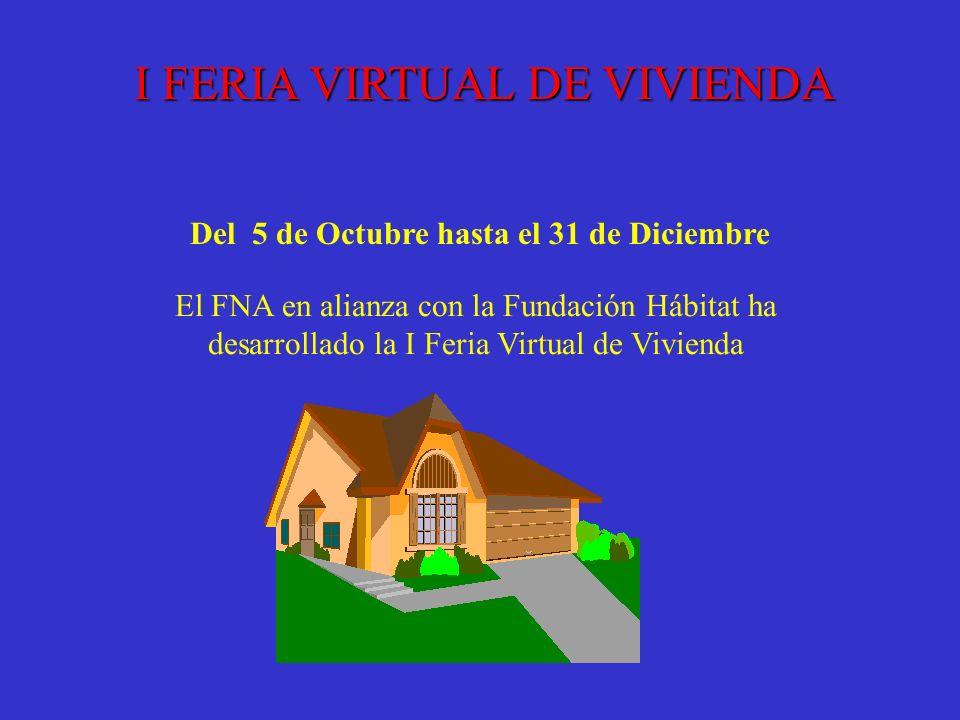 I FERIA VIRTUAL DE VIVIENDA Del 5 de Octubre hasta el 31 de Diciembre El FNA en alianza con la Fundación Hábitat ha desarrollado la I Feria Virtual de