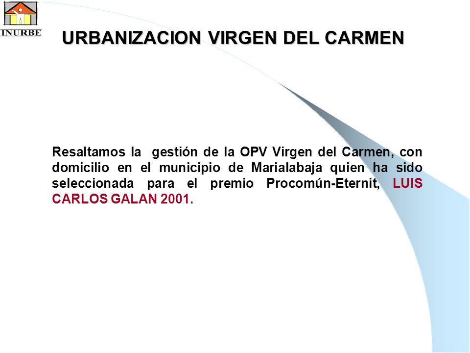 21 URBANIZACION VIRGEN DEL CARMEN Resaltamos la gestión de la OPV Virgen del Carmen, con domicilio en el municipio de Marialabaja quien ha sido selecc