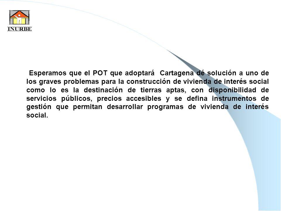 39 Esperamos que el POT que adoptará Cartagena dé solución a uno de los graves problemas para la construcción de vivienda de interés social como lo es