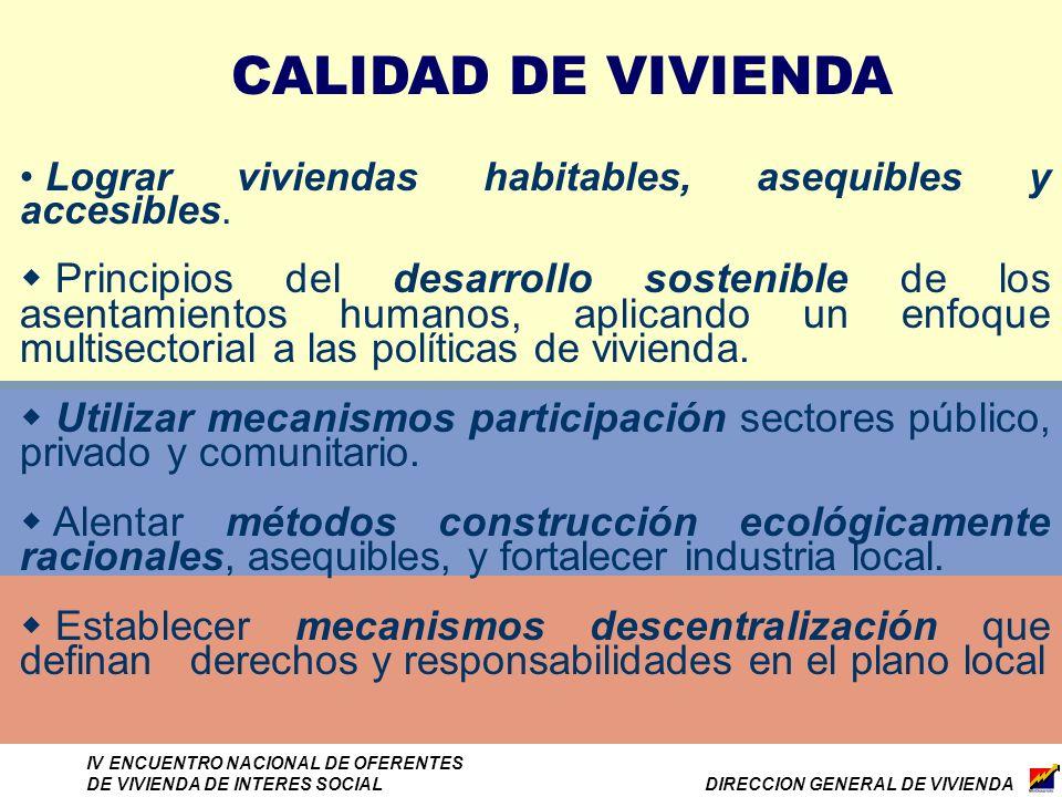 DIRECCION GENERAL DE VIVIENDA IV ENCUENTRO NACIONAL DE OFERENTES DE VIVIENDA DE INTERES SOCIAL CALIDAD DE VIVIENDA Lograr viviendas habitables, asequibles y accesibles.