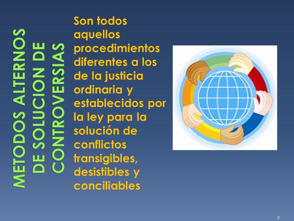 Son todos aquellos procedimientos diferentes a los de la justicia ordinaria y establecidos por la ley para la solución de conflictos transigibles, des
