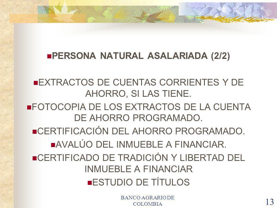 BANCO AGRARIO DE COLOMBIA 13 PERSONA NATURAL ASALARIADA (2/2) EXTRACTOS DE CUENTAS CORRIENTES Y DE AHORRO, SI LAS TIENE. FOTOCOPIA DE LOS EXTRACTOS DE