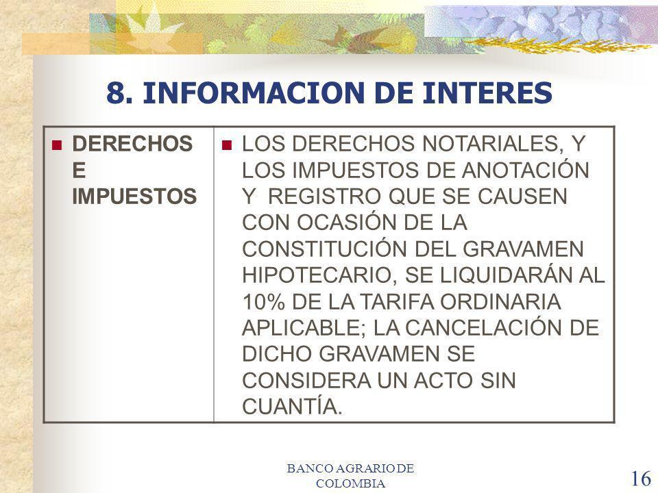 BANCO AGRARIO DE COLOMBIA 16 8. INFORMACION DE INTERES DERECHOS E IMPUESTOS LOS DERECHOS NOTARIALES, Y LOS IMPUESTOS DE ANOTACIÓN Y REGISTRO QUE SE CA