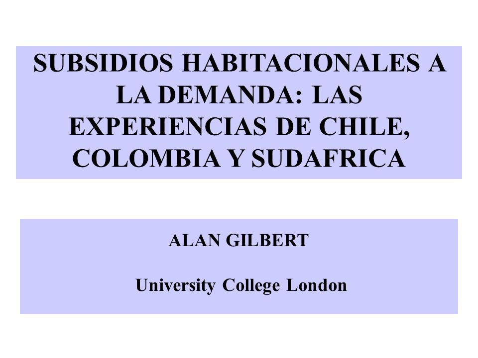 SUBSIDIOS HABITACIONALES A LA DEMANDA: LAS EXPERIENCIAS DE CHILE, COLOMBIA Y SUDAFRICA ALAN GILBERT University College London
