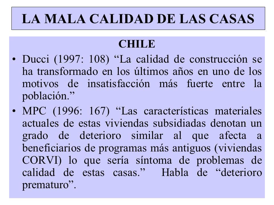 LA MALA CALIDAD DE LAS CASAS CHILE Ducci (1997: 108) La calidad de construcción se ha transformado en los últimos años en uno de los motivos de insati