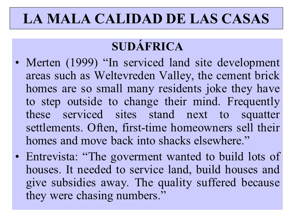 LA MALA CALIDAD DE LAS CASAS SUDÁFRICA Merten (1999) In serviced land site development areas such as Weltevreden Valley, the cement brick homes are so