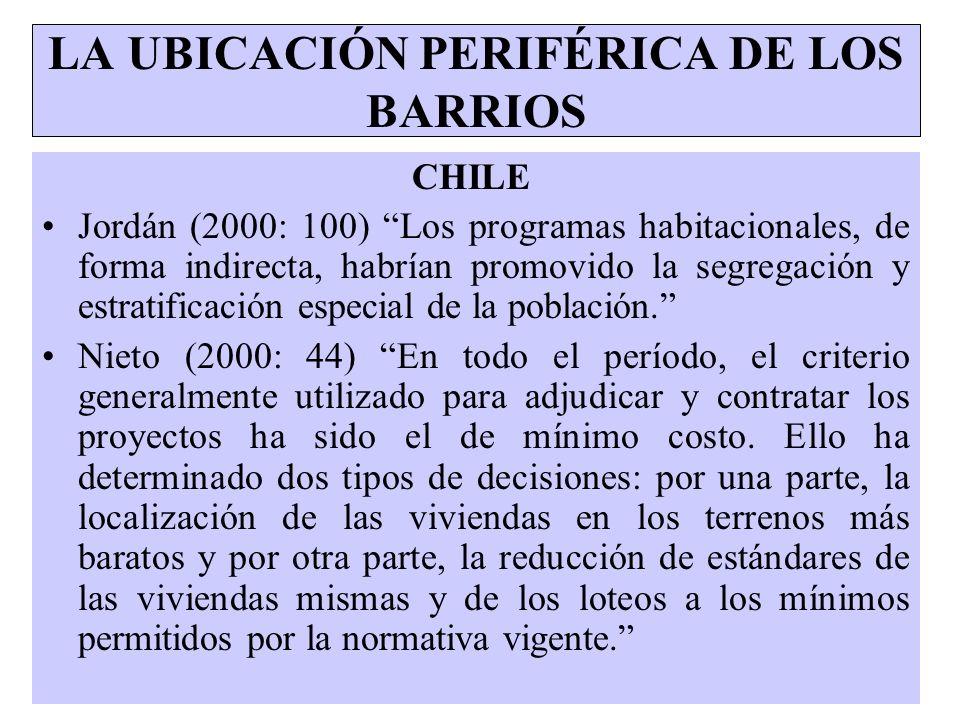 LA UBICACIÓN PERIFÉRICA DE LOS BARRIOS CHILE Jordán (2000: 100) Los programas habitacionales, de forma indirecta, habrían promovido la segregación y e