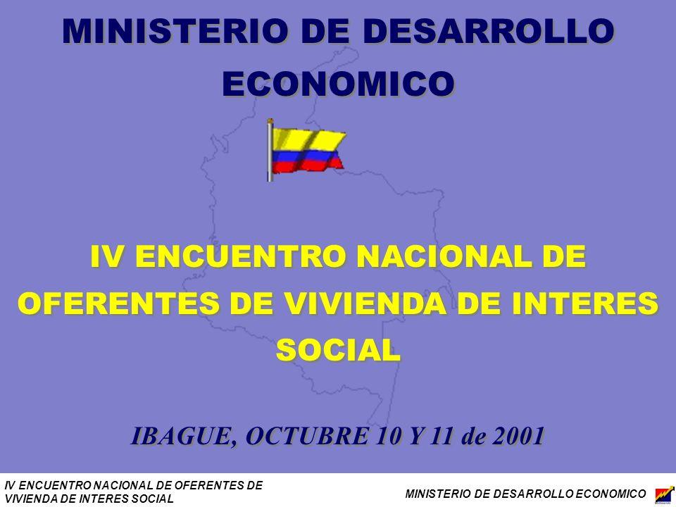 IV ENCUENTRO NACIONAL DE OFERENTES DE VIVIENDA DE INTERES SOCIAL MINISTERIO DE DESARROLLO ECONOMICO IV ENCUENTRO NACIONAL DE OFERENTES DE VIVIENDA DE