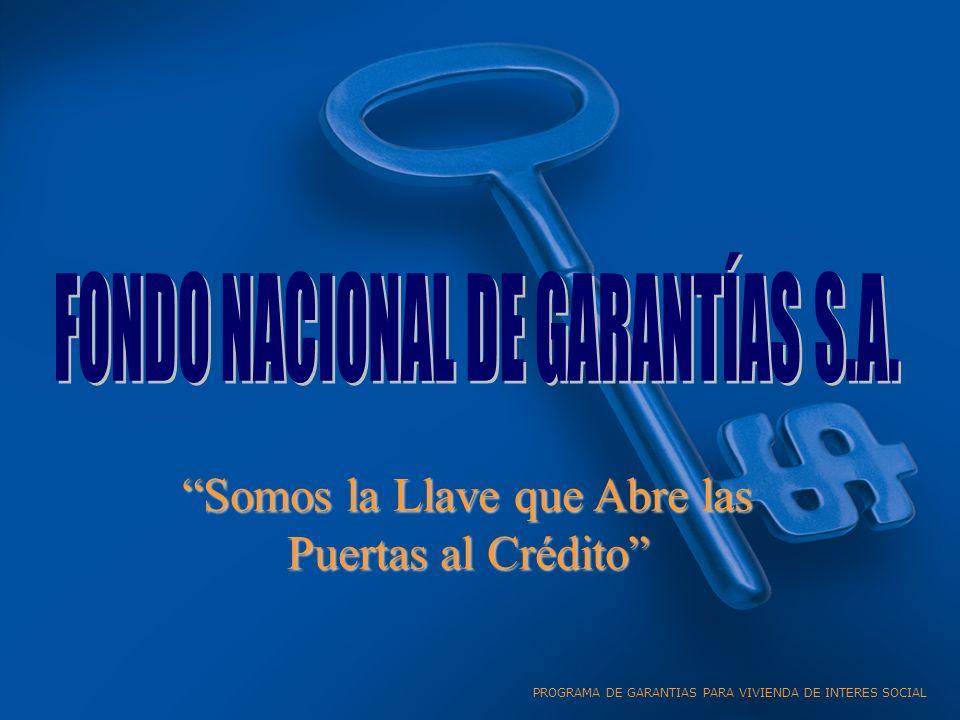 Somos la Llave que Abre las Puertas al Crédito PROGRAMA DE GARANTIAS PARA VIVIENDA DE INTERES SOCIAL