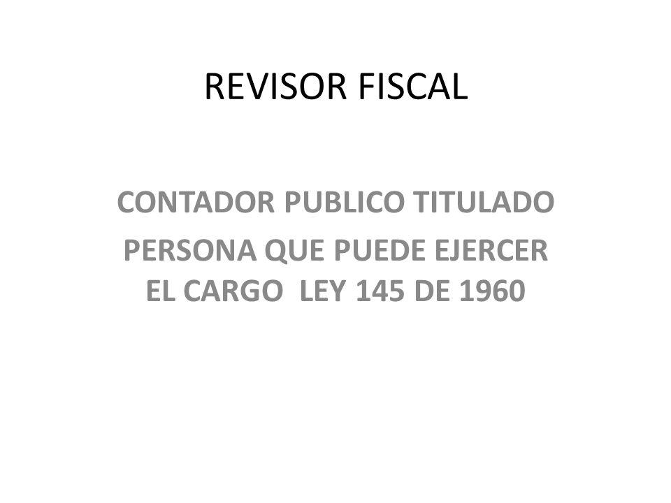 REVISOR FISCAL CONTADOR PUBLICO TITULADO PERSONA QUE PUEDE EJERCER EL CARGO LEY 145 DE 1960