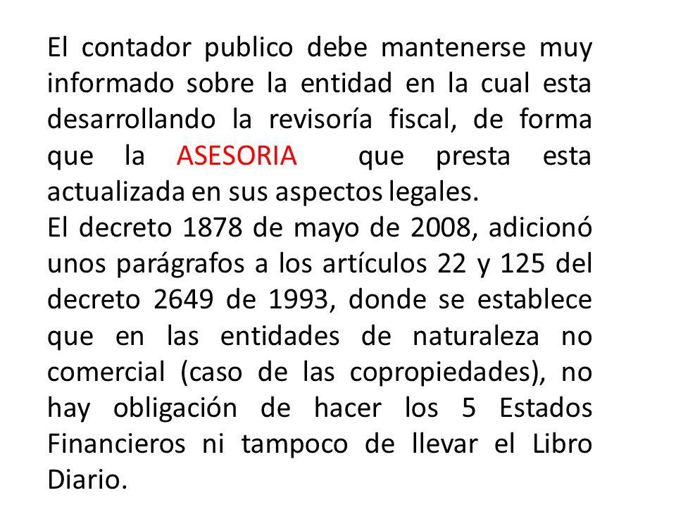 El contador publico debe mantenerse muy informado sobre la entidad en la cual esta desarrollando la revisoría fiscal, de forma que la ASESORIA que pre