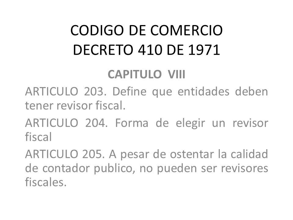 CODIGO DE COMERCIO DECRETO 410 DE 1971 CAPITULO VIII ARTICULO 203. Define que entidades deben tener revisor fiscal. ARTICULO 204. Forma de elegir un r