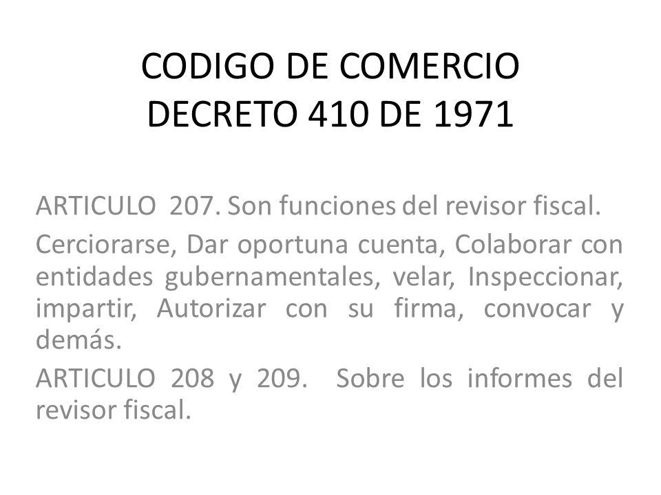 CODIGO DE COMERCIO DECRETO 410 DE 1971 ARTICULO 207. Son funciones del revisor fiscal. Cerciorarse, Dar oportuna cuenta, Colaborar con entidades guber